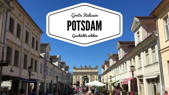 Potsdam - Geschichte erleben und große Kulissen bestaunen